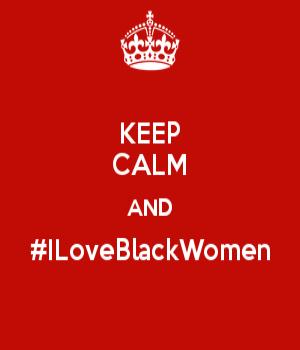 Keep-calm-and-iloveblackwomen-1