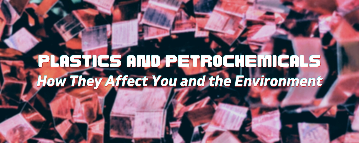 Plastics_and_petrochemicals_how_they_affect_you_and_the_environment