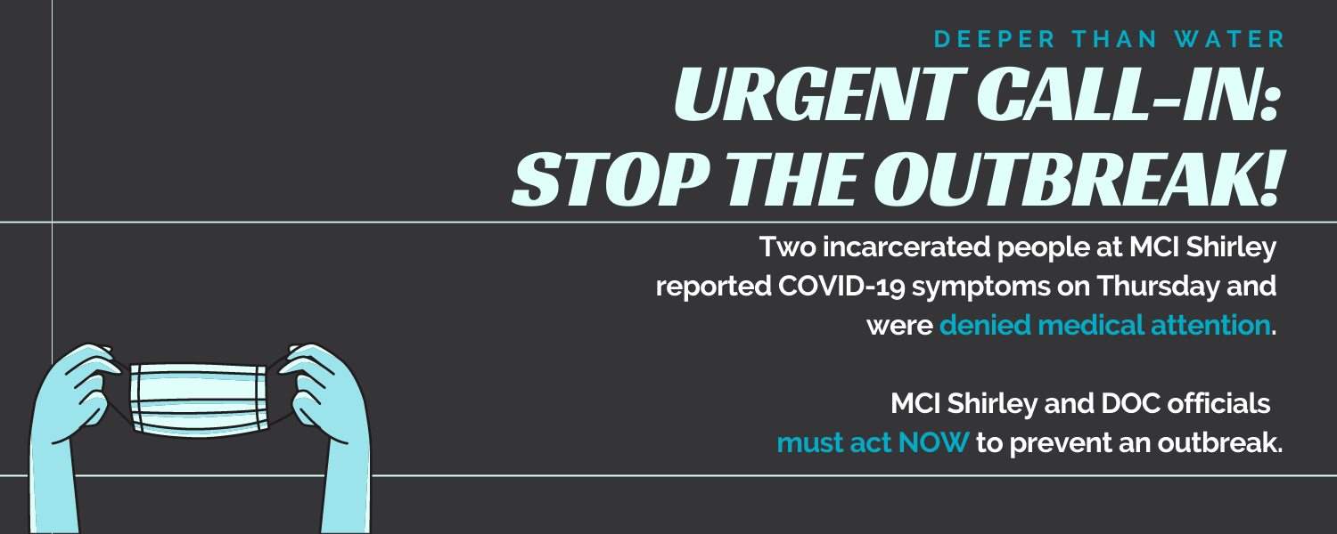 Two_incarcerated_people_at_mci_shirley_reported_covid-19_symptoms_on_thursday_and_were_denied_medical_attention._mci_shirley_and_doc_officials_must_act_now_to_prevent_an_outbreak._call_and_email_today__deeperthanwate_(1)