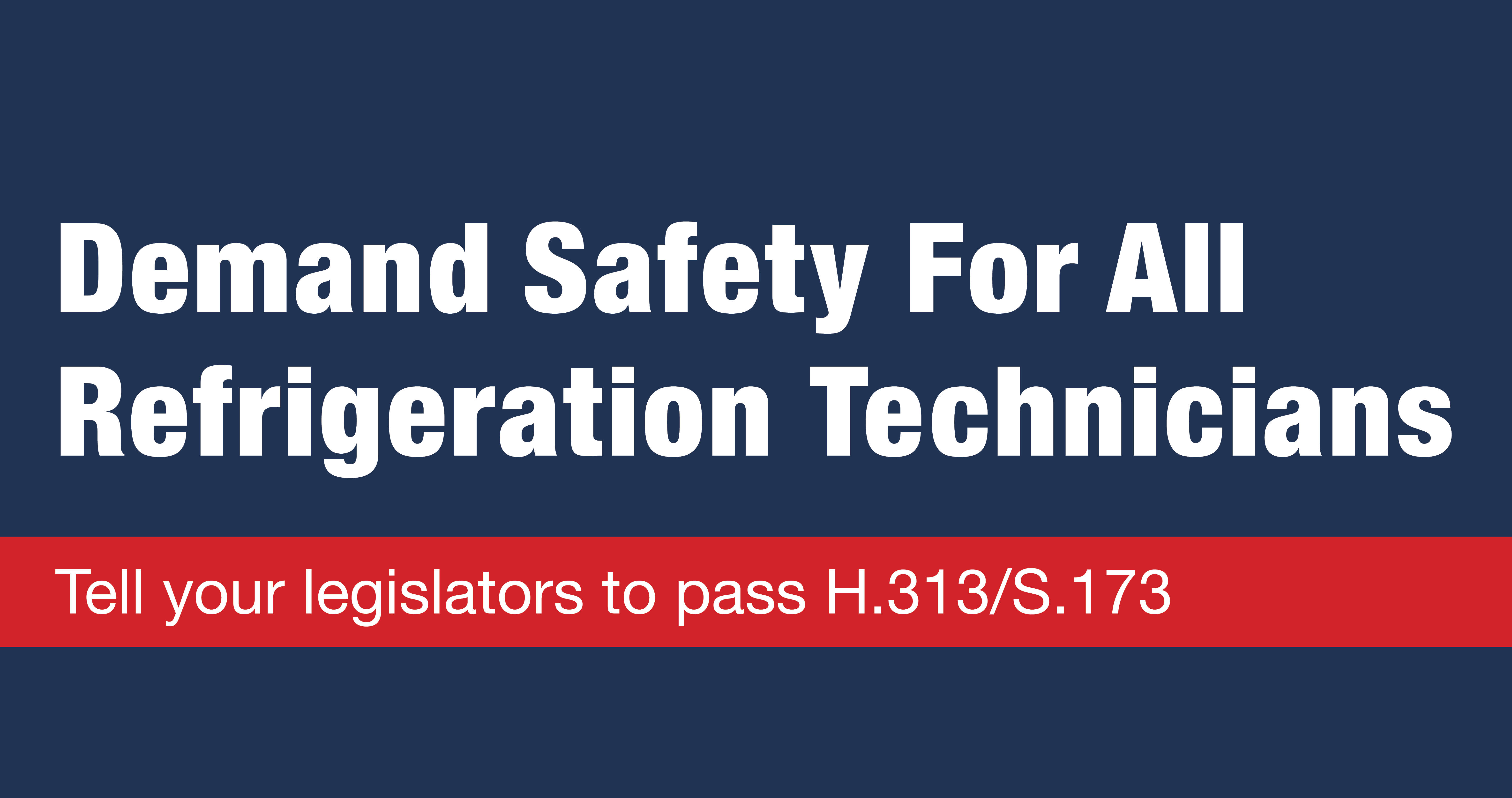 Demand Safety For All Refrigeration Technicians: Tell your legislators to pass H.313/S.173
