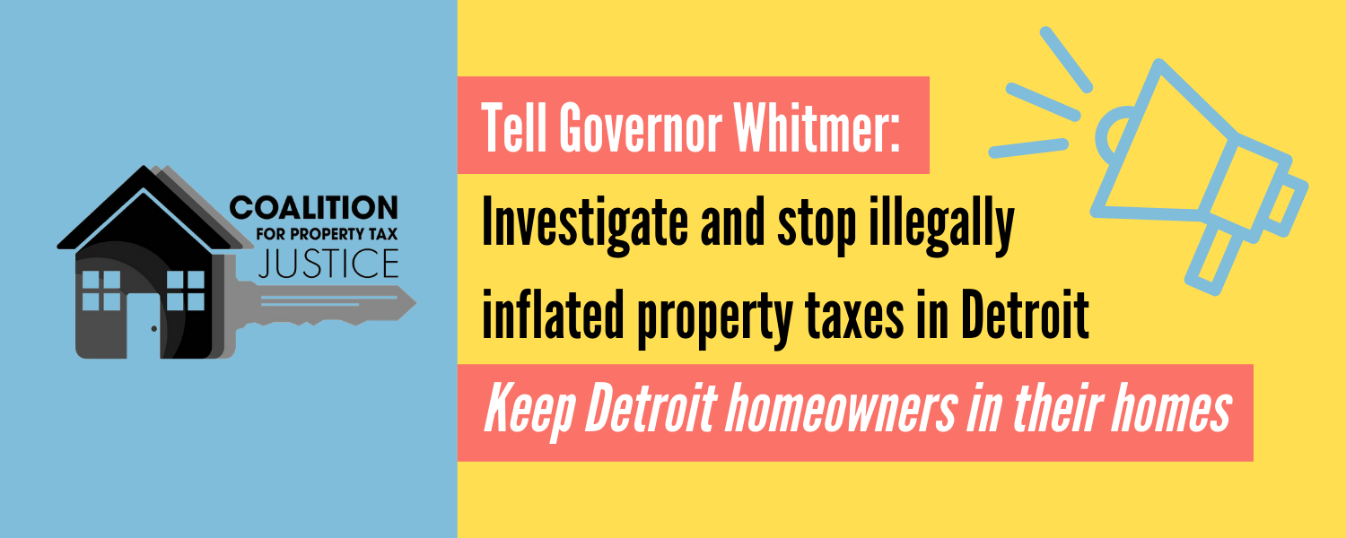 Tell_governor_whitmer__investigate_and_stop_illegally_inflated_property_taxes_in_detroit_keep_detroit_homeowners_in_their_homes