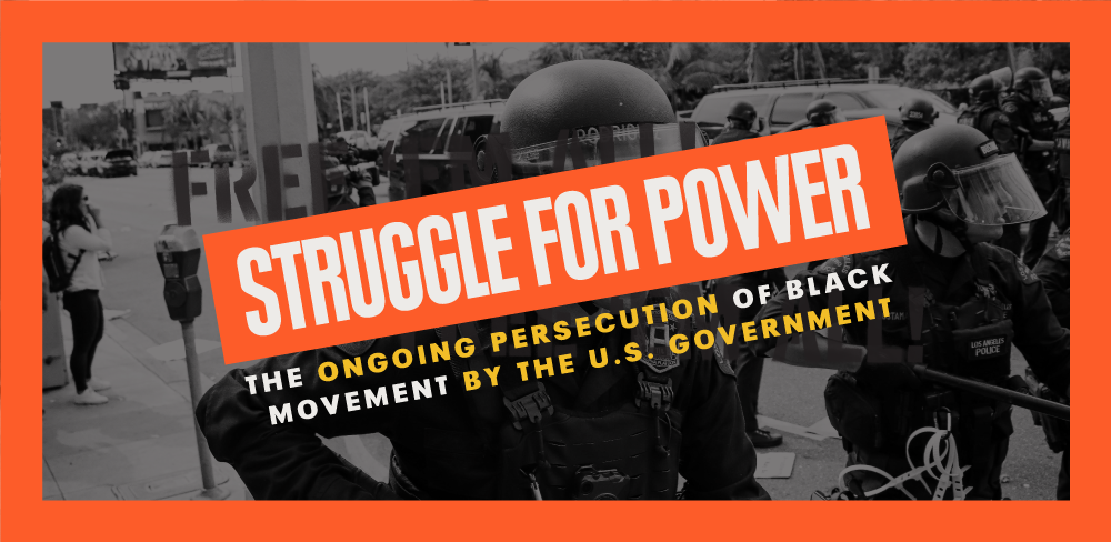 Struggle for Power: the ongoing persecution of black movement by the us government.