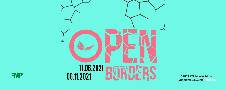 OPEN BORDERS 11.06.2021, 06.11.2021; original graphics donated by // Arte original donado por @adeanimal; FMP