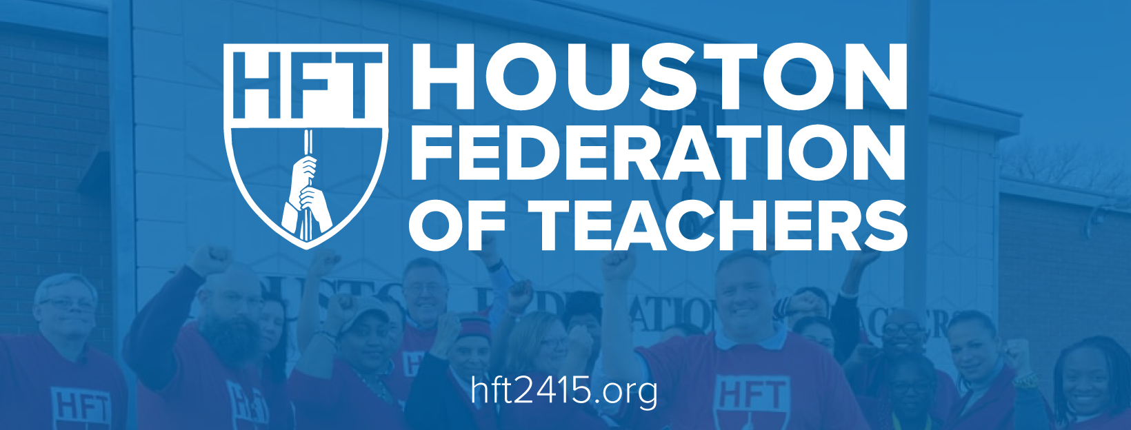 """Text says """"Houston Federation of Teachers."""" Background is a photo of union members."""