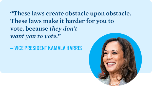 'These laws create obstacle upon obstacle. These laws make it harder for you to vote, because they don't want you to vote' - Vice President Kamala Harris