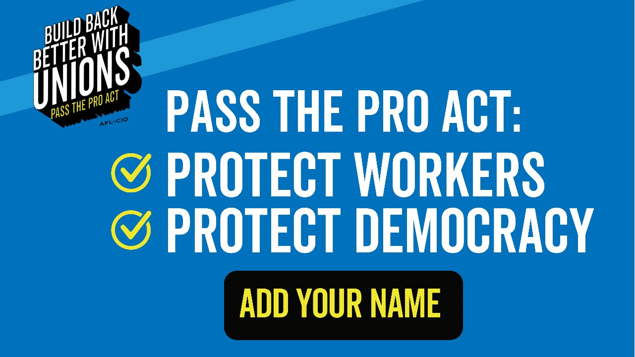 Pass the PRO Act: Protect workers. Protect democracy. ADD YOUR NAME