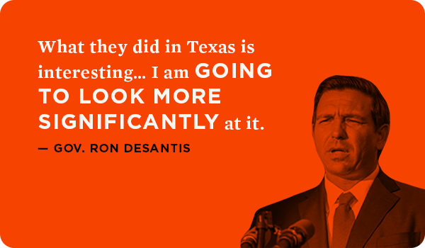 What they did in Texas is interesting… I am going to look more significantly at it. -Gov. Ron DeSantis