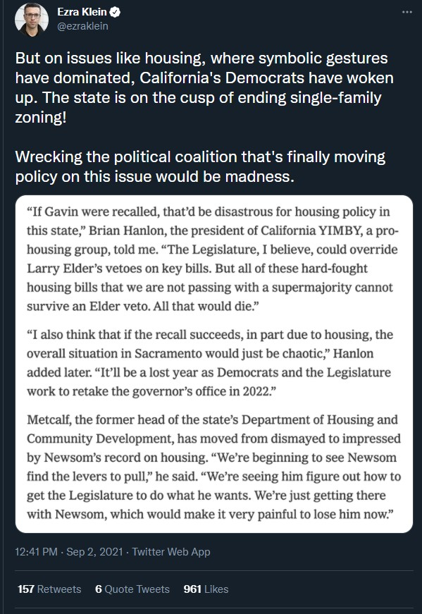 """A tweet from Ezra Klein that reads """"But on issues like housing, where symbolic gestures have dominated, California's Democrats have woken up. The state is on the cusp of ending single-family zoning! Wrecking the political coalition that's finally moving policy on this issue would be madness."""""""